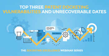 Top Three Patent Docketing Vulnerabilities