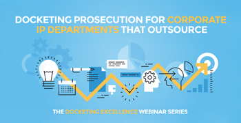 Docketing Prosecution for Corporate IP Departments